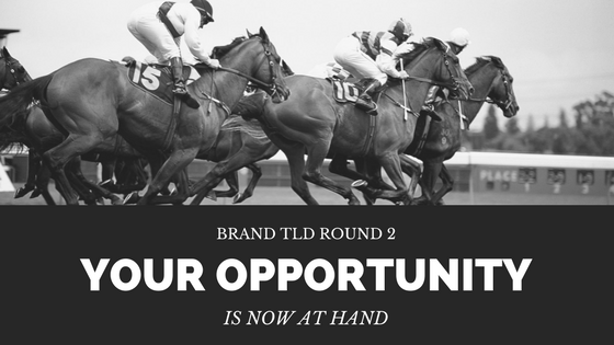 Brand TLD Application Round 2 - Your Opportunity is at Hand